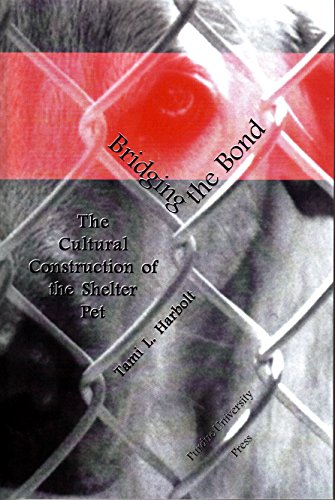 Bridging the Bond: The Cultural Construction Of The Shelter Pet (New Directions in the Human-Animal Bond)