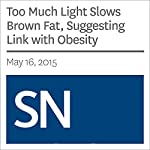Too Much Light Slows Brown Fat, Suggesting Link with Obesity | Ashley Yeager