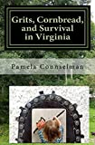 Grits, Cornbread, and Survival in Virginia: Grits, Cornbread, and Survival in Virginia: Autobiography and adventures of a small poor girl growing up ... 1965 that survived to a rich wonderful life.