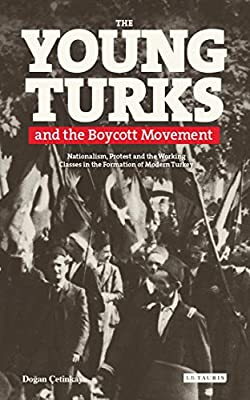 The Young Turks and the Boycott Movement : Nationalism, Protest ...
