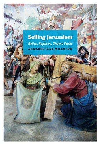 Selling Jerusalem: Relics, Replicas, Theme Parks