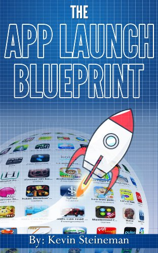 Amazon the app launch blueprint ebook kevin steineman kindle the app launch blueprint by steineman kevin malvernweather Gallery