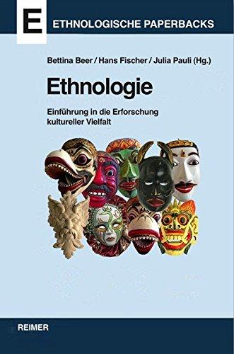 Ethnologie: Einführung in die Erforschung kultureller Vielfalt Taschenbuch – 27. September 2017 Bettina Beer Hans Fischer Julia Pauli Christoph Antweiler