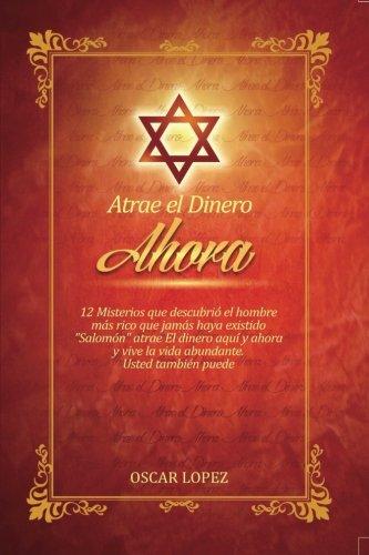 Atrae El Dinero Ahora: 12 misterios que descubrio Salomon (Spanish Edition) [Oscar J Lopez] (Tapa Blanda)