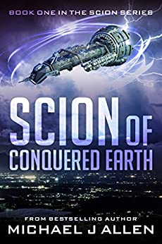 Scion of Conquered Earth: A Science Fiction Space Opera Adventure by [Allen, Michael J.]