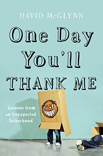 One Day You'll Thank Me: Lessons from an Unexpected Fatherhood by Counterpoint