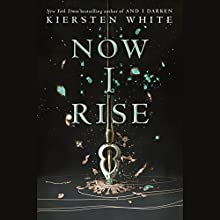 Now I Rise Audiobook by Kiersten White Narrated by Fiona Hardingham