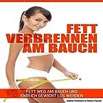 Fett verbrennen am Bauch [Burn Belly Fat and Finally Lose Weight]: Fett weg am Bauch und endlich Gewicht los werden | Sophia Thiemann,Helena Fischer