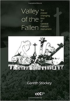 Book Valley of the Fallen: The N ever Changing Face of General Franco's Monument Studies in Post-Conflict Cultures