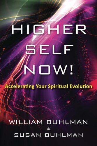 Higher Self Now!: Accelerating Your Spiritual Evolution [William Buhlman - Susan Buhlman] (Tapa Blanda)