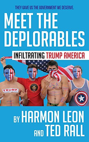 Meet the Deplorables: Infiltrating Trump America (Full-Color Collector's Edition)