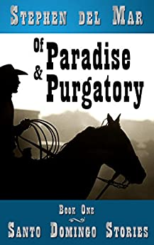 Of Paradise & Purgatory (Santo Domingo Stories Book 1) by [del Mar, Stephen]