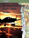 Aeronautical Chart User's Guide, ASA Staff, 1560275049