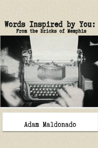 Words Inspired By You From The Bricks Of Memphis Maldonado Adam 9781500958756 Amazon Com Books