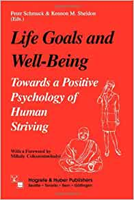 Life Goals and Well-Being: Towards a Positive Psychology