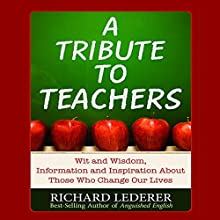 A Tribute to Teachers: Wit and Wisdom, Information and Inspiration About Those Who Change Our Lives Audiobook by Richard Lederer Narrated by Richard Lederer