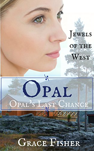 Opal's Last Chance: Mail Order Bride Historical Western Frontier Clean Romance Novella (Jewels of the West Book ()