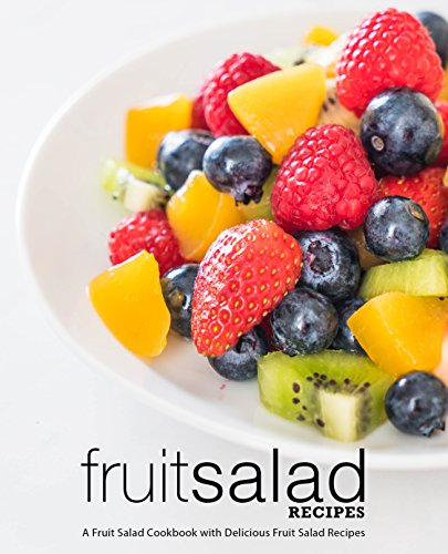 Fruit Salad Recipes: A Fruit Salad Cookbook with Delicious Fruit Salad Recipes by BookSumo Press