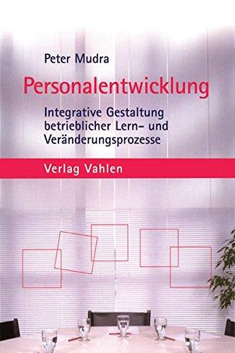 Personalentwicklung: Integrative Gestaltung betrieblicher Lern- und Veränderungsprozesse Taschenbuch – 18. November 2004 Peter Mudra Vahlen 3800631830 Betriebswirtschaft