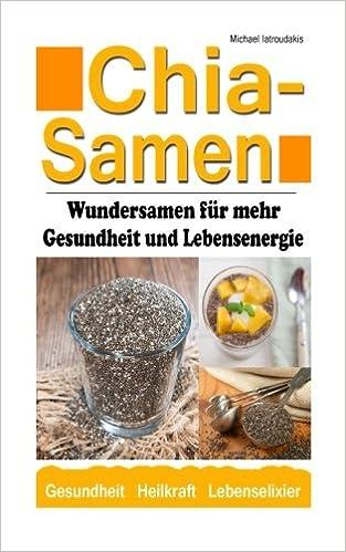 Chia Samen: Wundersamen für mehr Gesundheit und Lebensenergie (Superfood, Anti-Aging, Prävention, WISSEN KOMPAKT)