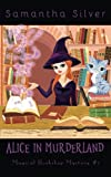 Alice in Murderland (A Paranormal Cozy Mystery) (Magical Bookshop Mystery) (Volume 1) by  Samantha Silver in stock, buy online here