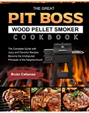 The Great Pit Boss Wood Pellet Smoker Cookbook: The Complete Guide with Juicy and Flavorful Recipes. Become the Undisputed Pitmaster of the Neighborhood!
