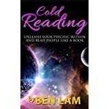 Cold Reading: Unleash Your Psychic Within And Read People Like A Book ( Psychic Development ) (Live Smart Series: Psychic Development, Palm Reading, Conversation Skills)