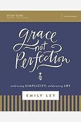 Grace, Not Perfection Study Guide: Embracing Simplicity, Celebrating Joy Paperback