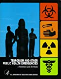 Terrorism and Other Public Health Emergencies : A Reference Guide for Media, U.S. Department of Health and Human Services, 0934213127