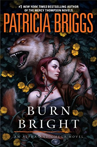 Book cover from Burn Bright (Alpha and Omega) by Patricia Briggs