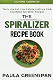 The Spiralizer Recipe Book: Tasty Low Fat, Low Calorie and Low Carb Vegetable Spiralizer Recipes - Calorie Counted