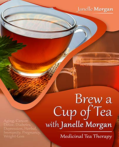 Brew A Cup Of Tea With Janelle Morgan: Medicinal Tea Therapy (Janelle Green)