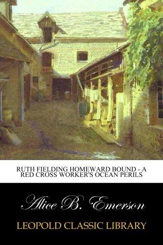 Ruth Fielding Homeward Bound - A Red Cross Worker's Ocean Perils PDF