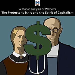 A Macat Analysis of Max Weber's The Protestant Ethic and the Spirit of Capitalism Audiobook