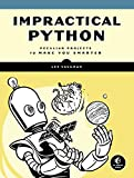 img - for Impractical Python: Peculiar Projects to Make You Smarter book / textbook / text book
