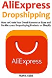 ALIEXPRESS DROPSHIPPING (2016): How to Create Your Own E-Commerce Store and  Do Aliexpress Dropshipping Products on Shopify offers