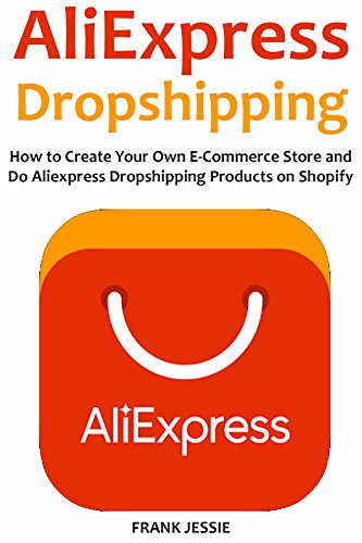 ALIEXPRESS DROPSHIPPING (2016): How to Create Your Own E-Commerce Store and