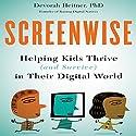 Screenwise: Helping Kids Thrive (and Survive) in Their Digital World Audiobook by Devorah Heitner PhD Narrated by Karen Saltus
