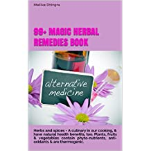 99+ Magic Herbal Remedies Book: Herbs natural health benefits & home treatment cures for illnesses like: obesity insulin deficiency cancer healing heart ... cancer diabetes blood pressure UTI gout