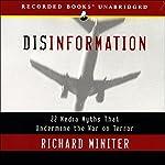 Disinformation: 22 Media Myths That Undermine the War on Terror   Richard Miniter