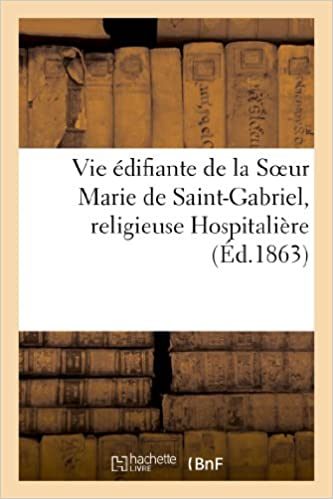 Livres gratuits en ligne Vie édifiante de la Soeur Marie de Saint-Gabriel, religieuse Hospitalière pdf
