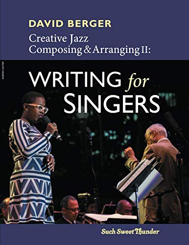 Creative Jazz Composing and Arranging II: Writing for Singers