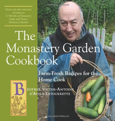 The Monastery Garden Cookbook: Farm-Fresh Recipes for the Home Cook ()