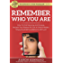 Remember Who You Are: How to Find Meaning and Purpose, Reclaim Your Passion for Life, & Unlock Hidden Treasures of Self-Confidence & Self-Love (The 12 Secrets to a Truly Amazing Life)