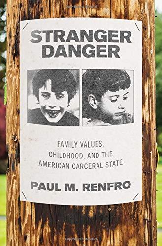 Stranger Danger: Family Values, Childhood, and the American Carceral State: Renfro, Paul M.: 9780190913984: Amazon.com: Books