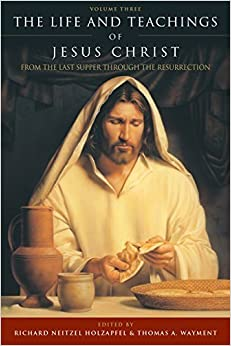 Book The Life and Teachings of Jesus Christ, Volume 3 by Richard Holzapfel (2015-11-02)