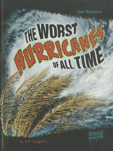 The Worst Hurricanes of All Time (Epic Disasters) PDF