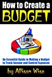 How to Create a Budget: An Essential Guide to Making a Budget to Track Income and Control Expenses