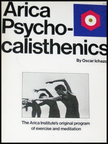 Arica Psycho-Calisthenics (Awakening of Vital Energy to Restore and Regenerate thru Precise Movements and Meditation)
