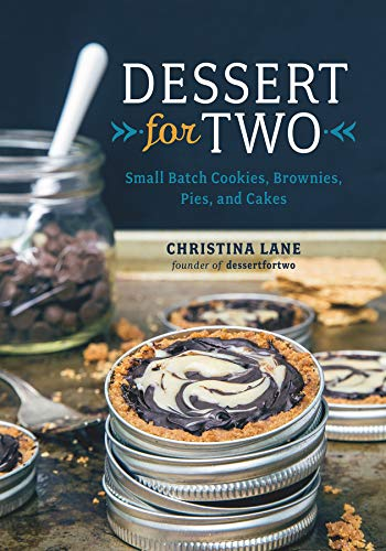 Dessert Cookbook - Dessert For Two: Small Batch Cookies, Brownies, Pies, and Cakes